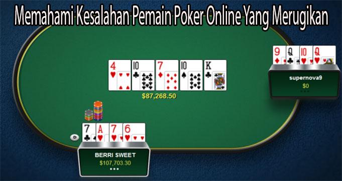 Memahami Kesalahan Pemain Poker Online Yang Merugikan