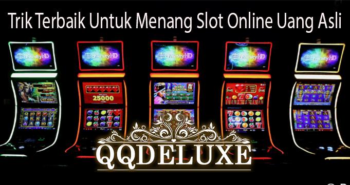 Trik Terbaik Untuk Menang Slot Online Uang Asli