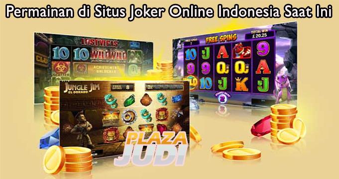 Permainan di Situs Joker Online Indonesia Saat Ini