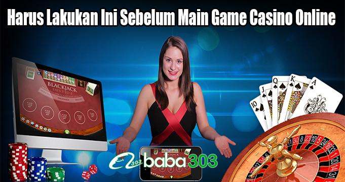 Harus Lakukan Ini Sebelum Main Game Casino Online