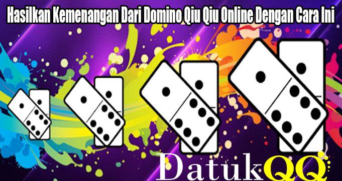 Hasilkan Kemenangan Dari Domino Qiu Qiu Online Dengan Cara Ini